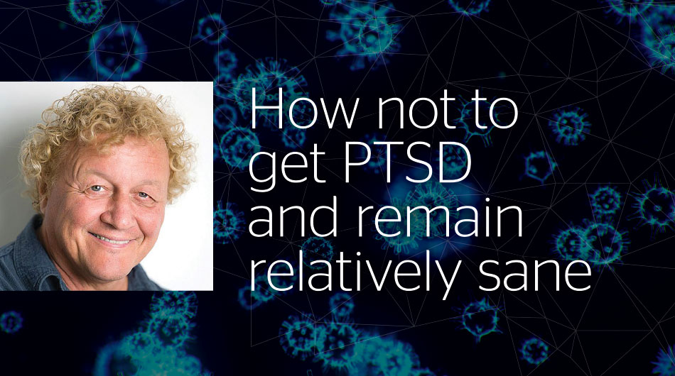 How not to get PTSD and remain relatively sane
